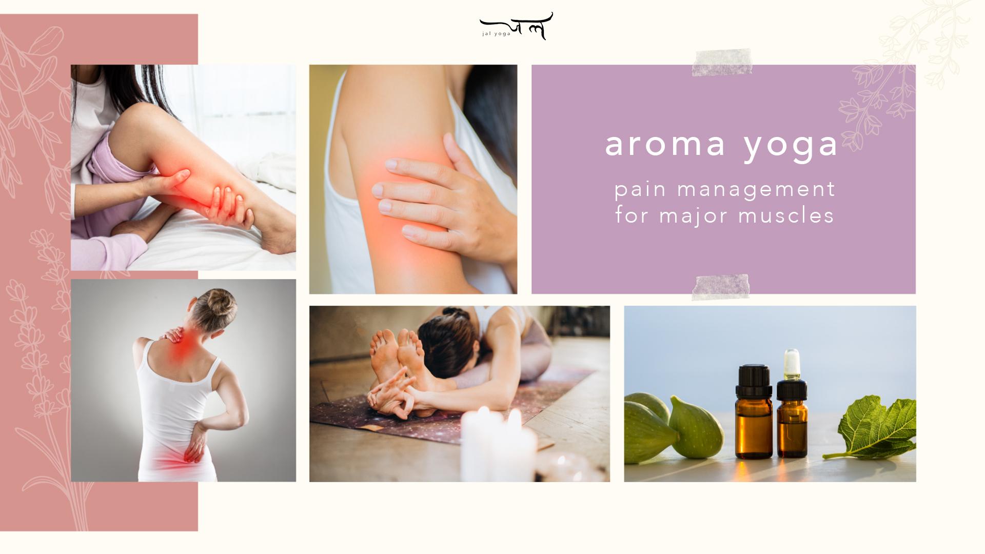 Aroma Yoga - Pain Management For Major Muscles Workshop | Jal Yoga