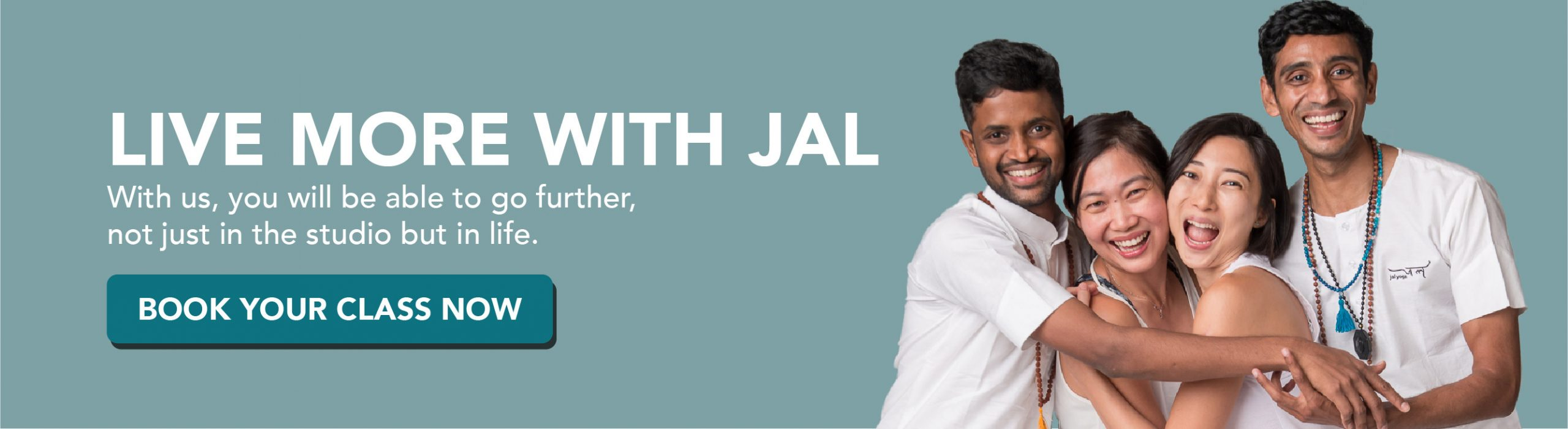 Live more with Jal. with us, you will be able to go further, not just in the studio but in life. Book your class now.